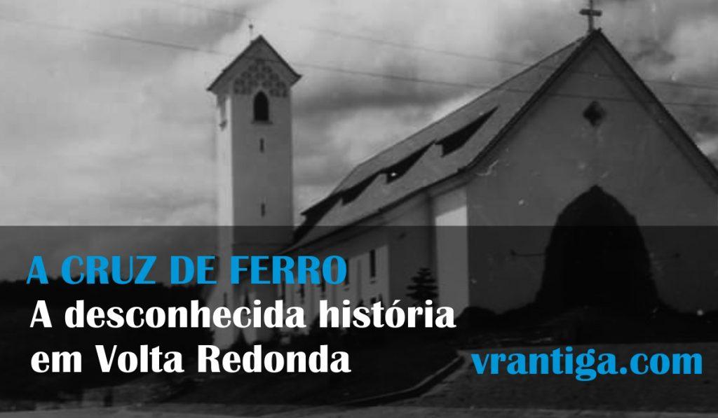 A Cruz de Ferro, uma história desconhecida em Volta Redonda! Um fato incrível que você não sabia! Confira